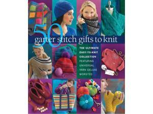 50 garter stitch gifts to knit Sixth & Spring Books (Corporate Author)