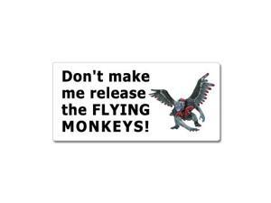 "Don't Make Me Release The Flying Monkeys - Wizard of Oz Sticker - 7"" (width) X 3.3"" (height)"