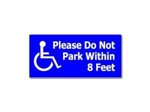 "Please Do Not Park Within 8 Feet - Handicapped Disabled Sticker - 7"" (width) X 3.3"" (height)"