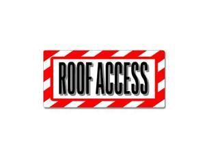 "Roof Access - Alert Warning Sticker - 7"" (width) X 3.3"" (height)"