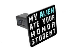 "My Alien Ate Your Honor Student - 1 1/4 inch (1.25"") Tow Trailer Hitch Cover Plug Insert"