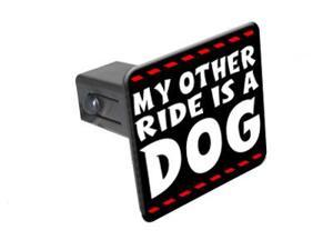 """My Other Ride Is A Dog - 1 1/4 inch (1.25"""") Tow Trailer Hitch Cover Plug Insert"""