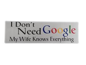 """Zone Tech Funny Vehicle Bumper Decal """"I Don't Need Google My Wife Knows Everything"""" Humorous White Car Magnet 10"""" X 3"""" - 1 Pack"""