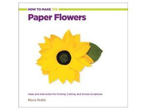 Creative Publishing International-How To Make 100 Paper Flowers