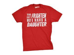 You Can't Frighten Me I Have A Daughter T Shirt Funny Parents Tee (red) XL