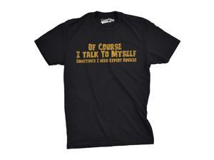 Mens Of Course I Talk to Myself Sometimes I Need Expert Advice Funny Sarcasm T Shirt (Black) - S