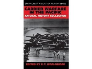 Carrier Warfare in the Pacific - An Oral History Collection EX