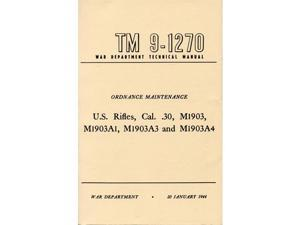 U.S. Rifles, Cal. .30 Technical Manual - TM 9-1270, M1903, M1903A1, M1903A3 & M1903A4