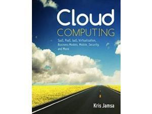 Cloud Computing: Saas, Paas, Iaas, Virtualization, Business Models, Mobile, Security, and More