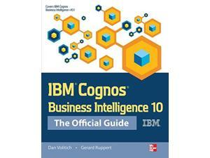 IBM Cognos Business Intelligence 10:: The Official Guide (The Official Guide)