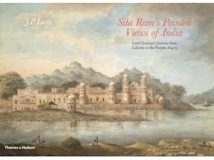 Sita Ram's Painted Views of India: Lord Hastings's Journey from Calcutta to the Punjab, 1814 - 15 (Paperback)