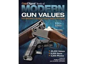 Gun Digest Book of Modern Gun Values Gun Digest Book Of Modern Gun Values 18 Peterson, Phillip/ Johnson, Andrew