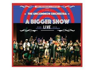 The Uncommon Orchestra: A Bigger Show - Live