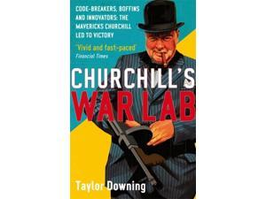 Churchill's War Lab: Code Breakers, Boffins and Innovators: The Mavericks Churchill Led to Victory (Paperback)