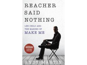 Reacher Said Nothing: Lee Child and the Making of Make Me (Paperback)