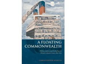 A Floating Commonwealth: Politics, Culture, and Technology on Britain's Atlantic Coast, 1860-1930 (Paperback)