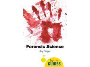 Forensic Science Beginner's Guides 1 Siegel, Jay