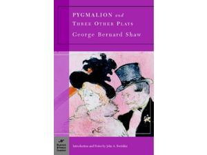 Pygmalion And Three Other Plays Barnes & Noble Classics Shaw, Bernard/ Bertolini, John A. (Introduction by)