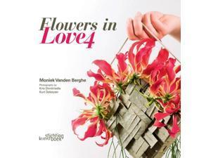 Flowers in Love 4 MUL Vanden Berghe, Moniek/ Dekeyzer, Kurt (Photographer)/ Dimitriadis, Kris (Photographer)