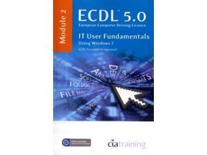 ECDL Syllabus 5.0 Module 2 IT User Fundamentals Using Windows 7 (Spiral-bound)