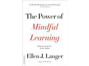 The Power of Mindful Learning Merloyd Lawrence Langer, Ellen J.
