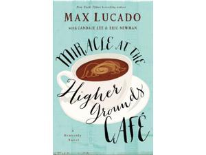 Miracle at the Higher Grounds Cafe Heavenly Lucado, Max/ Newman, Eric (Contributor)/ Lee, Candace (Contributor)