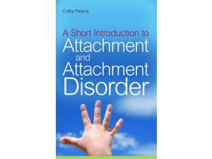 A Short Introduction to Attachment and Attachment Disorder Pearce, Colby