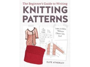 The Beginner's Guide to Writing Knitting Patterns Atherley, Kate