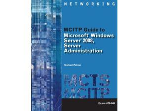 MCITP Guide to Microsoft Windows Server 2008, Server Administration MCTS Series PAP/CDR Palmer, Michael