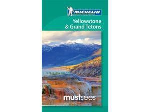 Michelin Must Sees Yellowstone & the Grand Tetons Michelin Must Sees Yellowstone & the Grand Tetons 2 Michelin Travel & Lifestyle (Corporate Author)