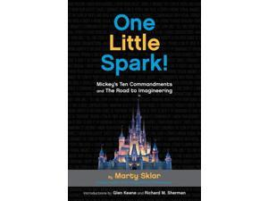 One Little Spark! Sklar, Martin/ Sklar, Leslie (Editor)/ Sherman, Richard M. (Introduction by)/ Keane, Glen (Introduction by)