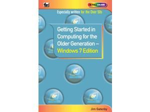 Getting Started in Computing for the Older Generation - Windows 7 Edition (In Full Colour) (Paperback)