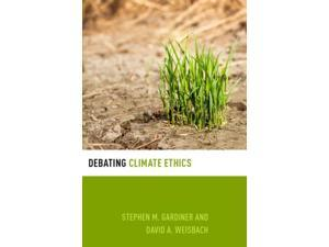 Debating Climate Ethics Debating Ethics Gardiner, Stephen M./ Weisbach, David A.