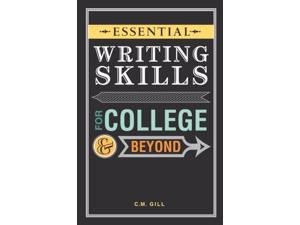 Essential Writing Skills for College & Beyond Gill, C. M.