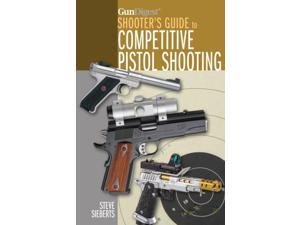 Gun Digest Shooter's Guide to Competitive Pistol Shooting Sieberts, Steve