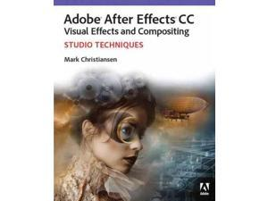 Adobe After Effects CC Visual Effects and Compositing PAP/PSC Christiansen, Mark