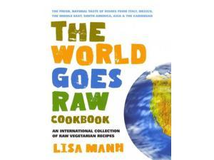 The World Goes Raw Cookbook Mann, Lisa (Corporate Author)