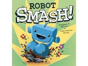 Robot Smash! Martin, Stephen W./ Solon, Juan Carlos (Illustrator)