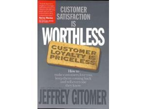 Customer Satisfaction Is Worthless, Customer Loyalty Is Priceless Gitomer, Jeffrey