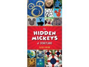 The Hidden Mickeys of Disneyland Disneyland's Hidden Mickeys Scollon, Bill