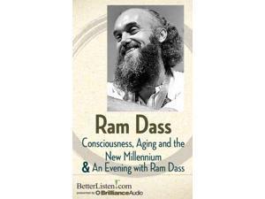Consciousness, Aging and the New Millennium & An Evening With Ram Dass Unabridged Dass, Ram