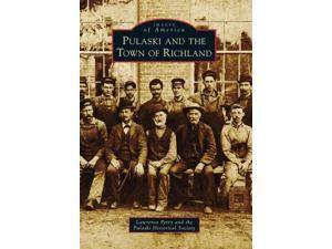 Pulaski and the Town of Richland Images of America Series Petry, Lawrence/ Pulaski Historical Society (Corporate Author)