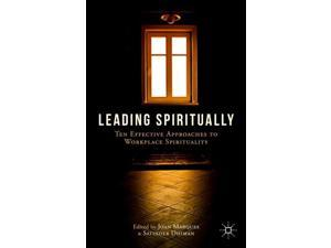 Leading Spiritually: Ten Effective Approaches to Workplace Spirituality