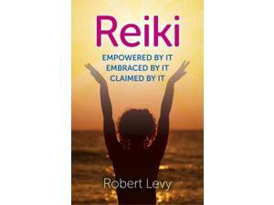 Reiki: Empowered by It, Embraced by It, Claimed by It