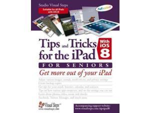 Tips and Tricks for the Ipad With Ios 8 for Seniors: Get More Out of Your Ipad