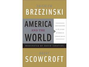 America and the World Reprint Brzezinski, Zbigniew/ Scowcroft, Brent/ Ignatius, David (Contributor)