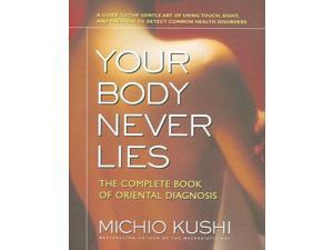 Your Body Never Lies Kushi, Michio