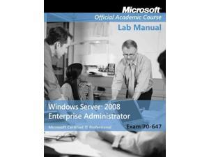 Windows Server 2008 Enterprise Administrator (70-647) Microsoft Official Academic Course Lab Manual John Wiley & Sons (Corporate Author)