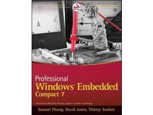 Professional Windows Embedded Compact 7 Phung, Samuel/ Jones, David/ Joubert, Thierry/ Hall, Mike (Foreward By)