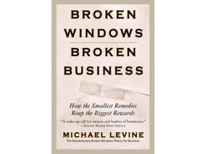 Broken Windows, Broken Business Reprint Levine, Michael